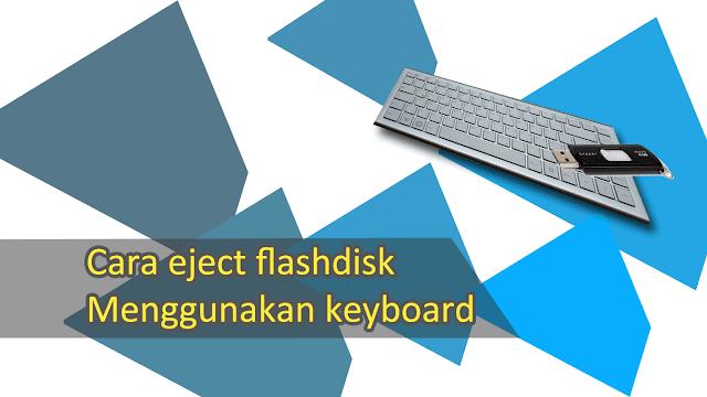 Cara Eject Flashdisk Menggunakan Keyboard