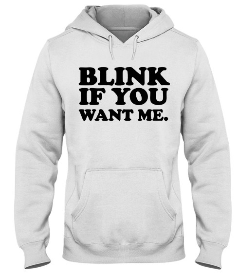blink if you want me t shirt, blink if you want me kenny powers, blink if you want me kath and kim, blink if you want me movie, blink if you want me meme, blink if you want me kath and,