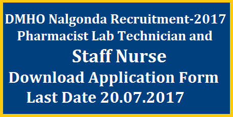 Recruitment Notification for 13 Vacancies  Staff Nurse Lab Technicians DMHO Nalgonda  DMHO Nalgonda Recruitment Notification 2017 for Staff Nurse Lab Technicians and Pharmacist District Medical and Health officer DMHO Nalgonda has anounced Recruitment Notification for Pharmacist Lab Technicians and Staff Nurse on Contract Basis .Eligible Candidates may apply in prescribed proforma on or before 20.07.2017 dmho-nalgonda-staff-nurse-lab-technicians-pharmacist-recruitment-application-form-download