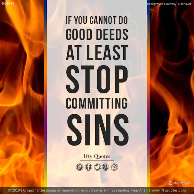 Ifty Quotes | If you cannot do good deeds at least stop committing sins. | Iftikhar Islam
