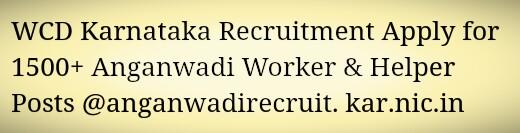 WCD Karnataka Recruitment Apply for 1500+ Anganwadi Worker & Helper Posts @anganwadirecruit. kar.nic.in
