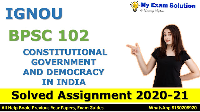 BPSC 102 CONSTITUTIONAL GOVERNMENT AND DEMOCRACY IN INDIA SOLVED ASSIGNMENT 2020-21, BPSC Solved Assignment 2020-21