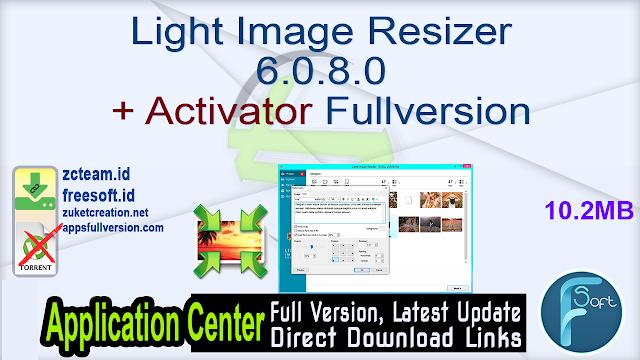 Light Image Resizer 6.0.8.0 + Activator Fullversion