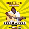 MUSIC Video | Ifiok Antia - Nobody Like You