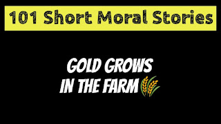 Gold Grows in The Farm | Short Moral Stories