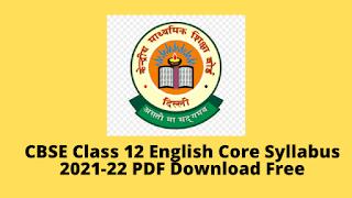 CBSE Class 12 English Core Syllabus 2021-22 PDF Download Free