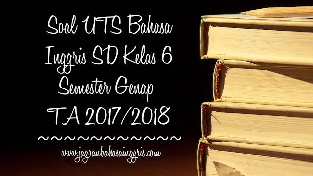 Soal UTS Bahasa Inggris SD Kelas 6 Semester 2 TA 2017/2018