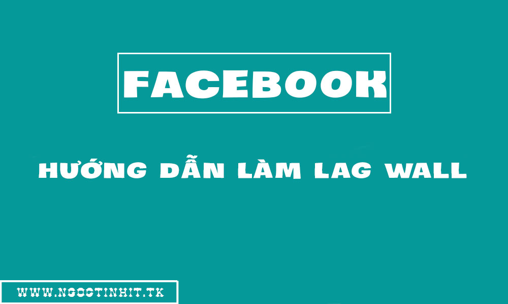 [TUT] Làm Lag Wall Facebook