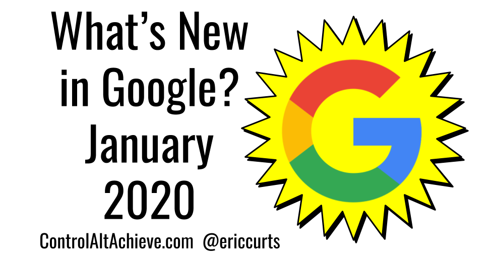 Control Alt Achieve: What's New in Google - January 2020