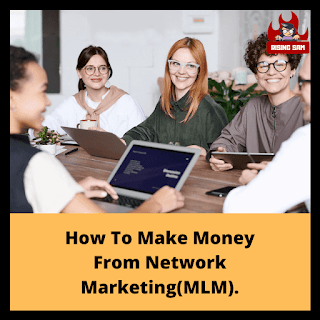 How To Make Money From Network Marketing(MLM).