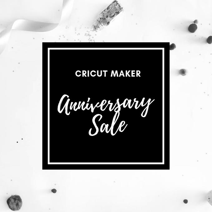 Cricut Maker Anniversary Sale