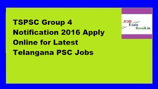 TSPSC Group 4 Notification 2016 Apply Online for Latest Telangana PSC Jobs