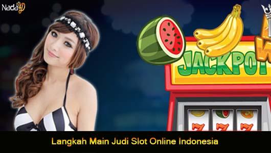 Langkah Main Judi Slot Online Indonesia