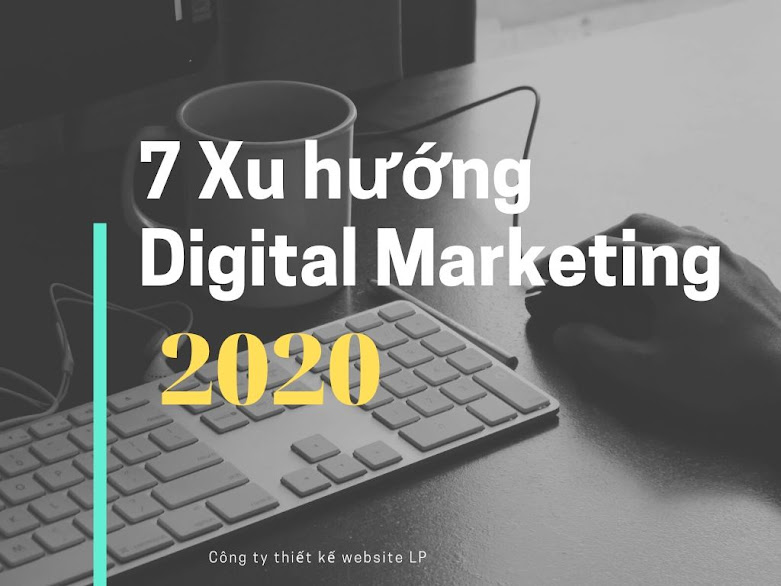 Cập nhật  7 Xu Hướng Digital Marketing 2020 không thể bỏ lỡ