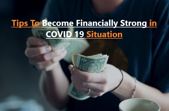 How To Become Financially Strong in COVID 19