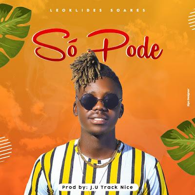 Leoklides Soares - Só Pode (Prod. Track Nice) 2021   Download Mp3