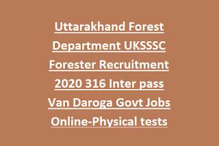 Uttarakhand Forest Department UKSSSC Forester Recruitment 2020 316 Inter pass Van Daroga Govt Jobs Online-Physical tests