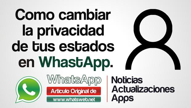 Como cambiar la privacidad de tus estados en WhatsApp