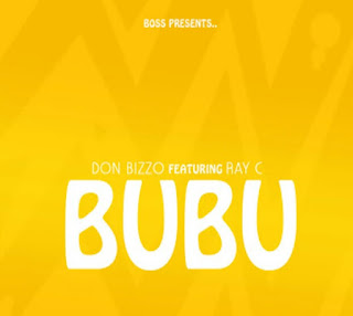 DOWNLOAD  AUDIO | Don Bizzo Ft  Ray C - Bubu  MP3