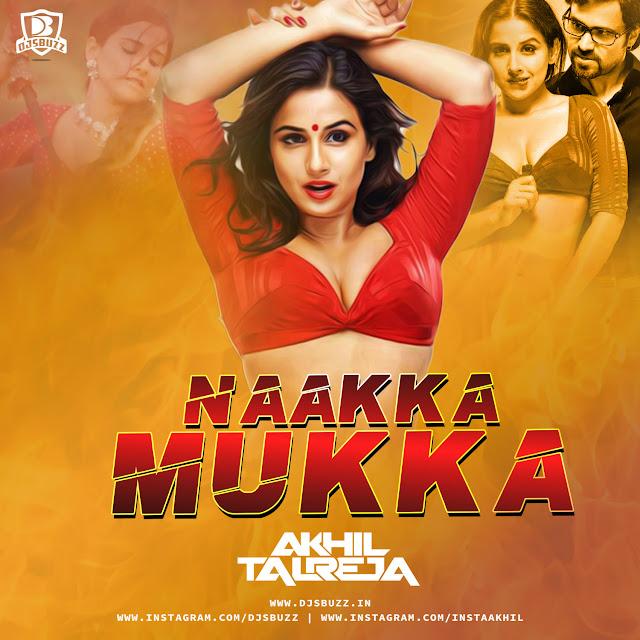 Naakka Mukka – DJ Akhil Talreja (Tapori Mix)