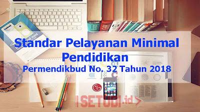 Permendikbud Nomor 32 Tahun 2018 Tentang Standar Pelayanan Minimal Pendidikan atau SPM