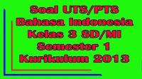 soal uts bahasa indonesia kelas 3 sd semester 1 kurikulum 2013