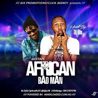 DOWNLOAD MIXTAPE : DJ 6IX -- AFRICAN BAD MAN MIXTAPE