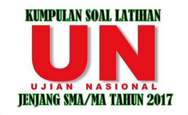 Download Kumpulan Soal Latihan Ujian Nasional Jenjang SMA/MA Tahun 2017