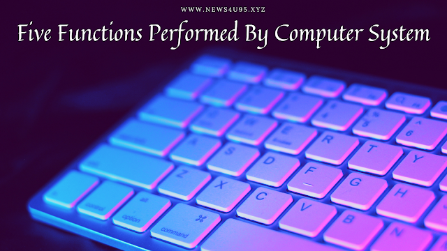 five functions performed by computer system