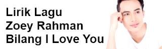 Lirik Lagu Zoey Rahman - Bilang I Love You