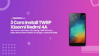 3 Cara Pasang TWRP di Xiaomi Redmi 4A [Rolex]