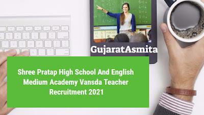 Shree Pratap High School And English Medium Academy Vansda Teacher Recruitment 2021