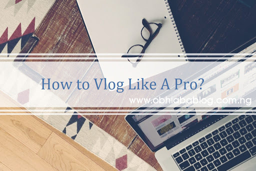 How To Vlog Like A Pro? - Vlogging Tips For Beginners