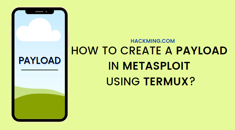how to create a payload in metasploit using termux