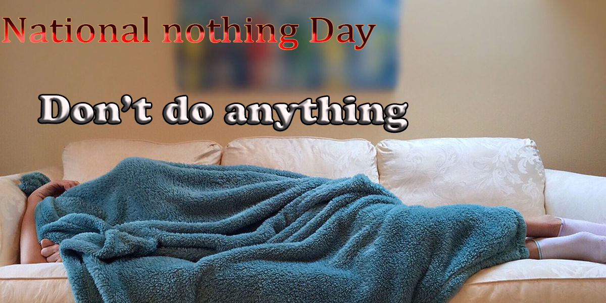 National Nothing Day 2020 - History Purpose and Celebrations, wishes images, greetings