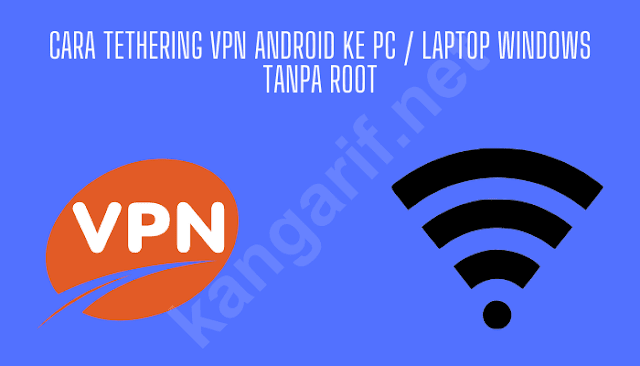 cara tethering vpn android ke pc / laptop windows tanpa root
