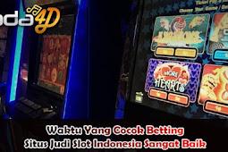 Waktu Yang Cocok Betting Situs Judi Slot Indonesia Sangat Baik
