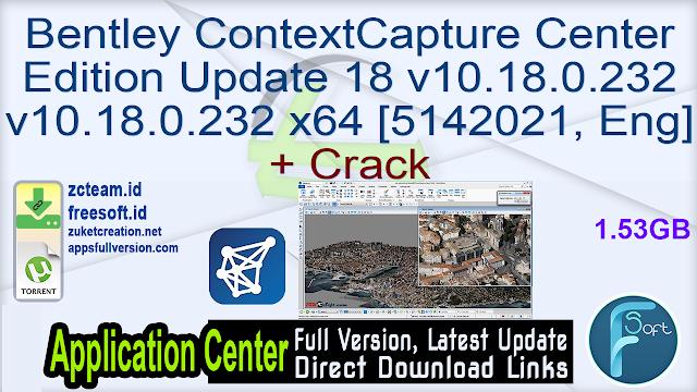 Bentley ContextCapture Center Edition Update 18 v10.18.0.232 v10.18.0.232 x64 [5142021, ENG] + Crack_ ZcTeam.id