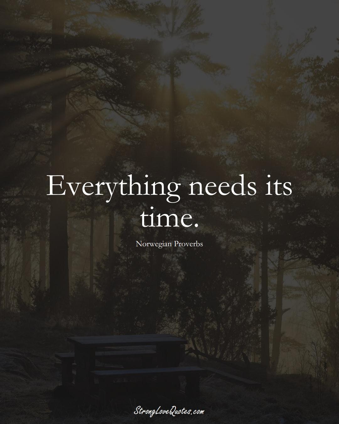 Everything needs its time. (Norwegian Sayings);  #EuropeanSayings