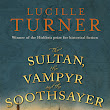 Author Interview & Book Giveaway: Lucille Turner on THE SULTAN, THE VAMPYR AND THE SOOTHSAYER