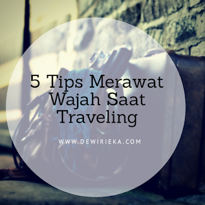 5 Tips Merawat Wajah Tetap Bersinar Saat Traveling