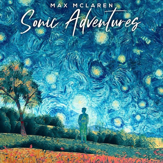 ARTIST SPOTLIGHT: Max Mclaren Debuts His  Rap EP 'Sonic Adventures'