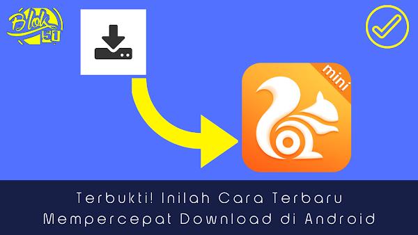 Terbukti! Inilah Cara Mempercepat Download di Android Terbaru