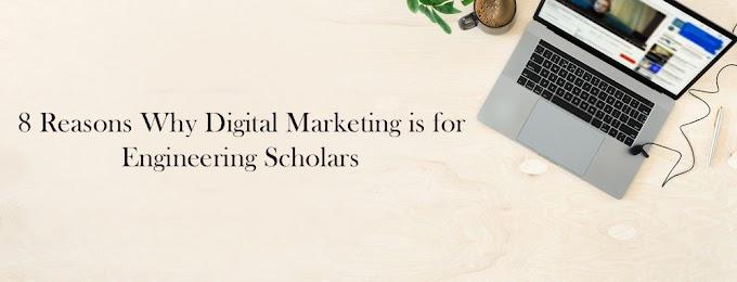 8 Reasons Why Digital Marketing is for Engineering Scholars