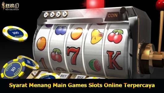 Syarat Menang Main Games Slots Online Terpercaya