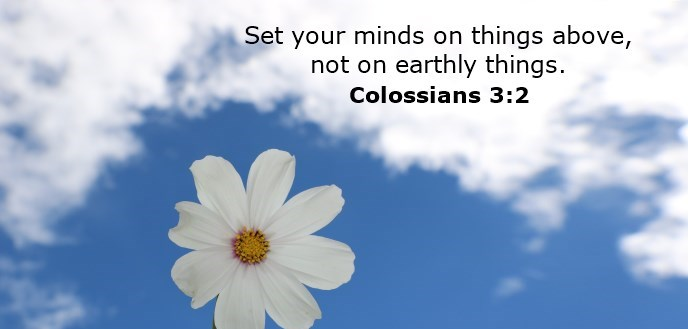 Set your minds on things above, not on earthly things.