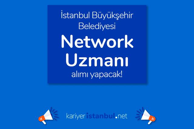 İstanbul Büyükşehir Belediyesi, network uzmanı alımı yapacak. Detaylar kariyeristanbul.net'te!