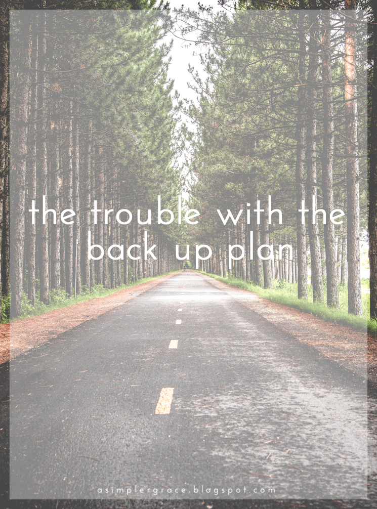 The Trouble With the Back Up Plan - A Simpler Grace