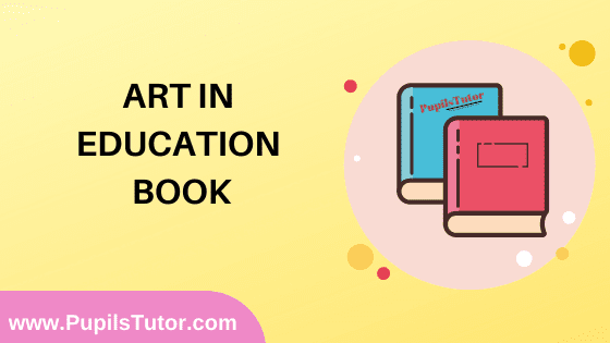Art In Education Book in English Medium Free Download PDF for B.Ed 1st And 2nd Year / All Semesters And All Courses - www.PupilsTutor.Com