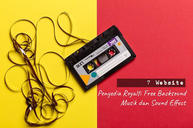 7 Website Penyedia Royalti Free Backsound Musik dan Sound Effect untuk Video